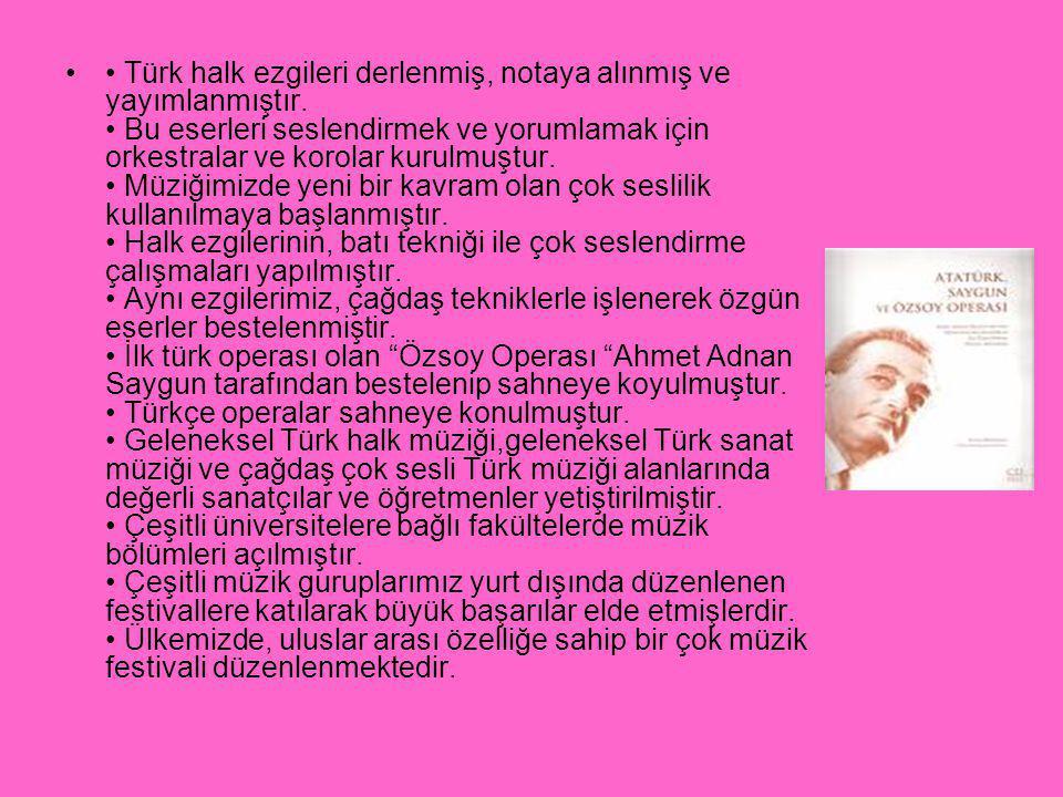 Türk halk ezgileri derlenmiş, notaya alınmış ve yayımlanmıştır.