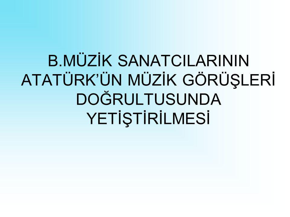 Atatürk döneminde, çağdaş Türk müziğinin geliştirilmesi için; ''Türk beşleri'' diye adlandırılan kişilerden oluşan ve müziğimizin bugünkü çağdaş seviyeye ulaşmasında büyük emeği geçen sanatçılardan Ulvi Cemal Erkin, Hasan Ferit Alnar, Ahmet Adnan Saygun, Necil kazım Akses Devlet bursu ile müzik eğitimi için yurt dışına gönderilmişlerdir.