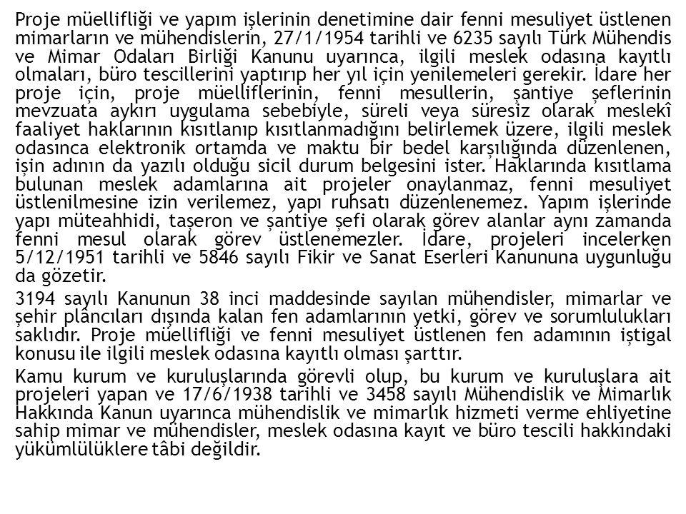 Proje müellifliği ve yapım işlerinin denetimine dair fenni mesuliyet üstlenen mimarların ve mühendislerin, 27/1/1954 tarihli ve 6235 sayılı Türk Mühendis ve Mimar Odaları Birliği Kanunu uyarınca, ilgili meslek odasına kayıtlı olmaları, büro tescillerini yaptırıp her yıl için yenilemeleri gerekir.