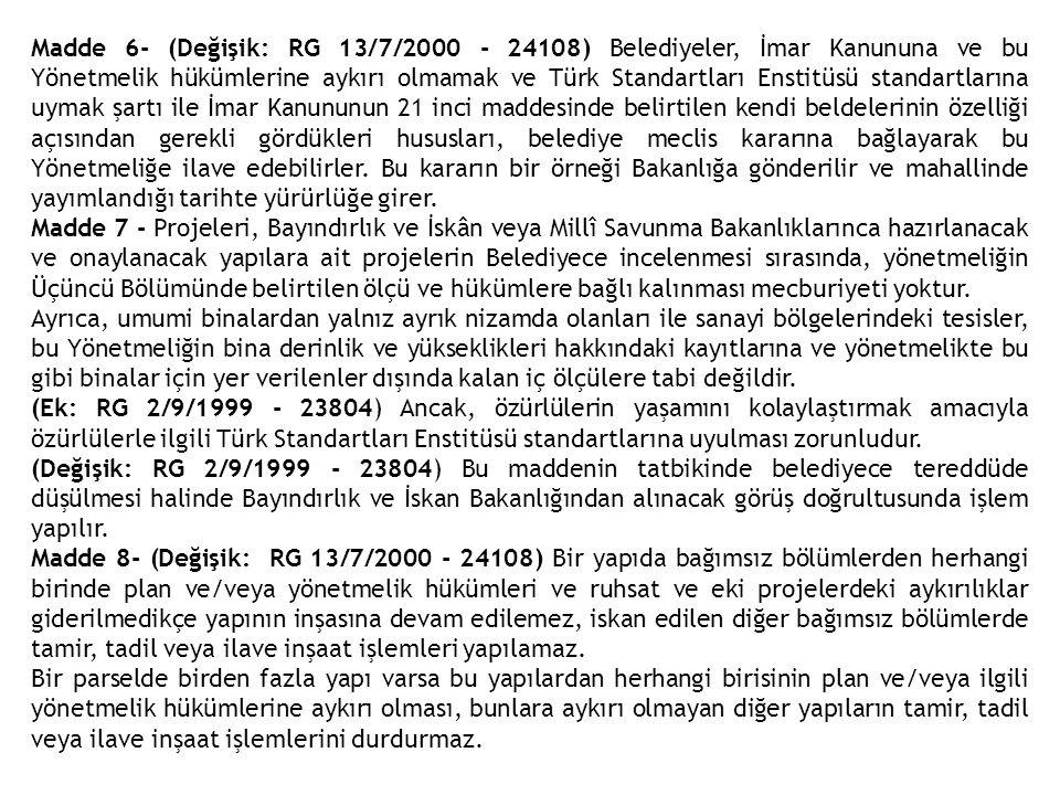 Madde 6- (Değişik: RG 13/7/2000 - 24108) Belediyeler, İmar Kanununa ve bu Yönetmelik hükümlerine aykırı olmamak ve Türk Standartları Enstitüsü standartlarına uymak şartı ile İmar Kanununun 21 inci maddesinde belirtilen kendi beldelerinin özelliği açısından gerekli gördükleri hususları, belediye meclis kararına bağlayarak bu Yönetmeliğe ilave edebilirler.