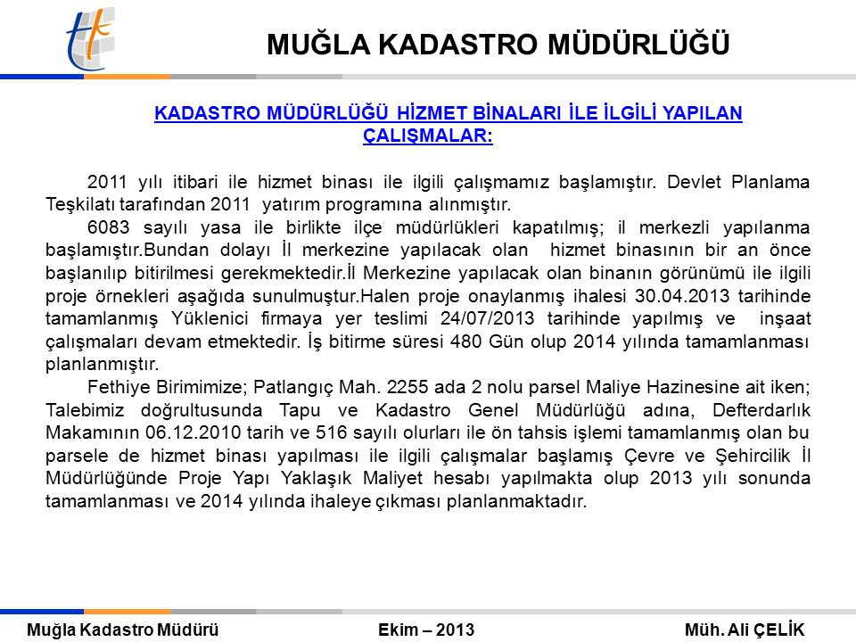 Tapu ve Kadastro Genel Müdürü Eylül 2010 – ANKARA Mehmet Zeki ADLI TAPU VE KADASTRO GENEL MÜDÜRLÜĞÜ Muğla Kadastro Müdürü Ekim – 2013 Müh. Ali ÇELİK M