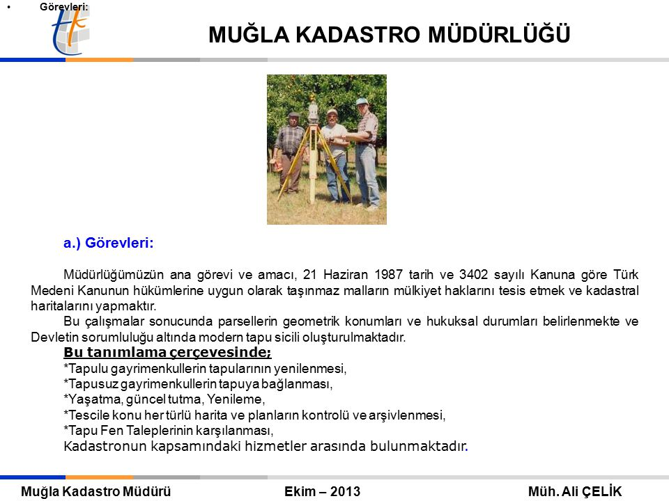 Tapu ve Kadastro Genel Müdürü Eylül 2010 – ANKARA Mehmet Zeki ADLI TAPU VE KADASTRO GENEL MÜDÜRLÜĞÜ Muğla Kadastro Müdürü Temmuz – 2013 Müh.