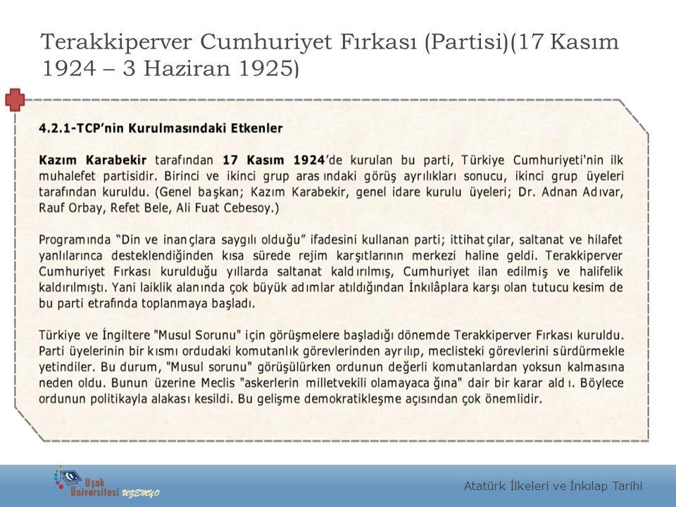 Terakkiperver Cumhuriyet Fırkası (Partisi)(17 Kasım 1924 – 3 Haziran 1925) Atatürk İlkeleri ve İnkılap Tarihi
