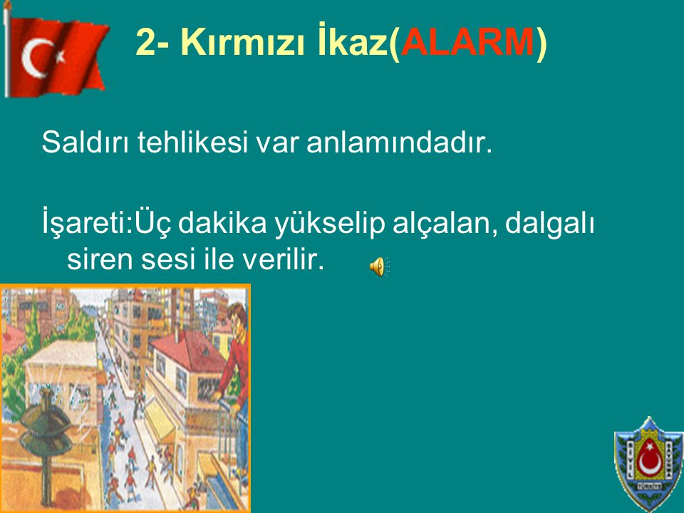 2- Kırmızı İkaz(ALARM) Saldırı tehlikesi var anlamındadır.