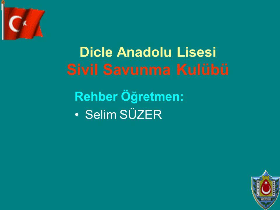 Dicle Anadolu Lisesi Sivil Savunma Kulübü Rehber Öğretmen: Selim SÜZER