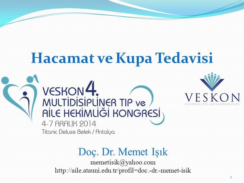 Hacamat ve Kupa Tedavisi Doç. Dr. Memet Işık memetisik@yahoo.com http://aile.atauni.edu.tr/profil=doc.-dr.-memet-isik 1