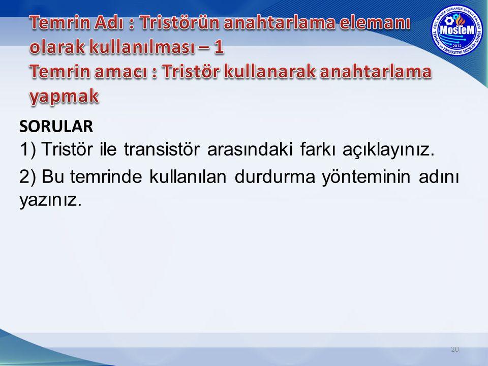 20 SORULAR 1) Tristör ile transistör arasındaki farkı açıklayınız. 2) Bu temrinde kullanılan durdurma yönteminin adını yazınız.