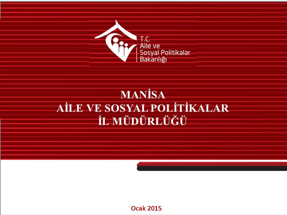 MANİSA AİLE VE SOSYAL POLİTİKALAR İL MÜDÜRLÜĞÜ Ocak 2015