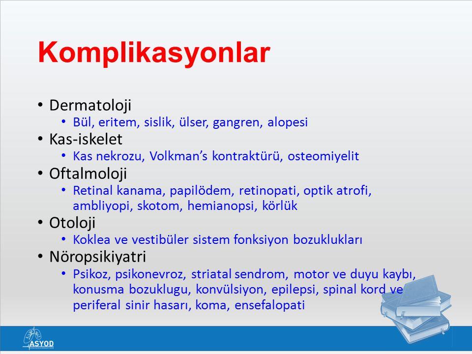 Komplikasyonlar Dermatoloji Bül, eritem, sislik, ülser, gangren, alopesi Kas-iskelet Kas nekrozu, Volkman's kontraktürü, osteomiyelit Oftalmoloji Retinal kanama, papilödem, retinopati, optik atrofi, ambliyopi, skotom, hemianopsi, körlük Otoloji Koklea ve vestibüler sistem fonksiyon bozuklukları Nöropsikiyatri Psikoz, psikonevroz, striatal sendrom, motor ve duyu kaybı, konusma bozuklugu, konvülsiyon, epilepsi, spinal kord ve periferal sinir hasarı, koma, ensefalopati