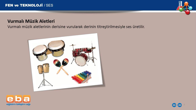 FEN ve TEKNOLOJİ / SES 7 Vurmalı Müzik Aletleri Vurmalı müzik aletlerinin derisine vurularak derinin titreştirilmesiyle ses üretilir.