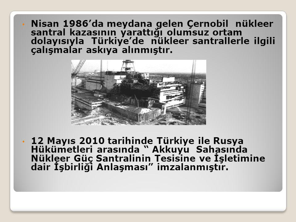 Nisan 1986'da meydana gelen Çernobil nükleer santral kazasının yarattığı olumsuz ortam dolayısıyla Türkiye'de nükleer santrallerle ilgili çalışmalar a