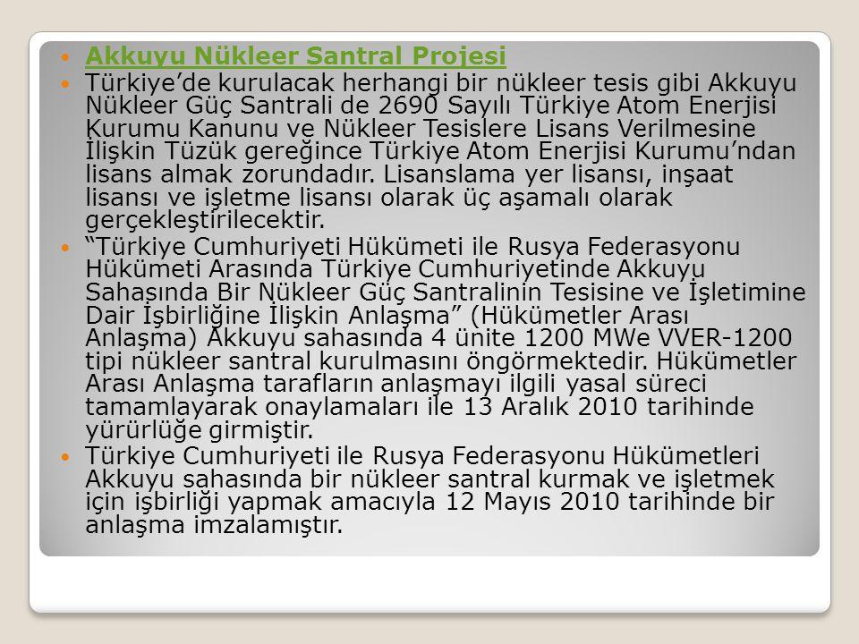 Akkuyu Nükleer Santral Projesi Türkiye'de kurulacak herhangi bir nükleer tesis gibi Akkuyu Nükleer Güç Santrali de 2690 Sayılı Türkiye Atom Enerjisi K