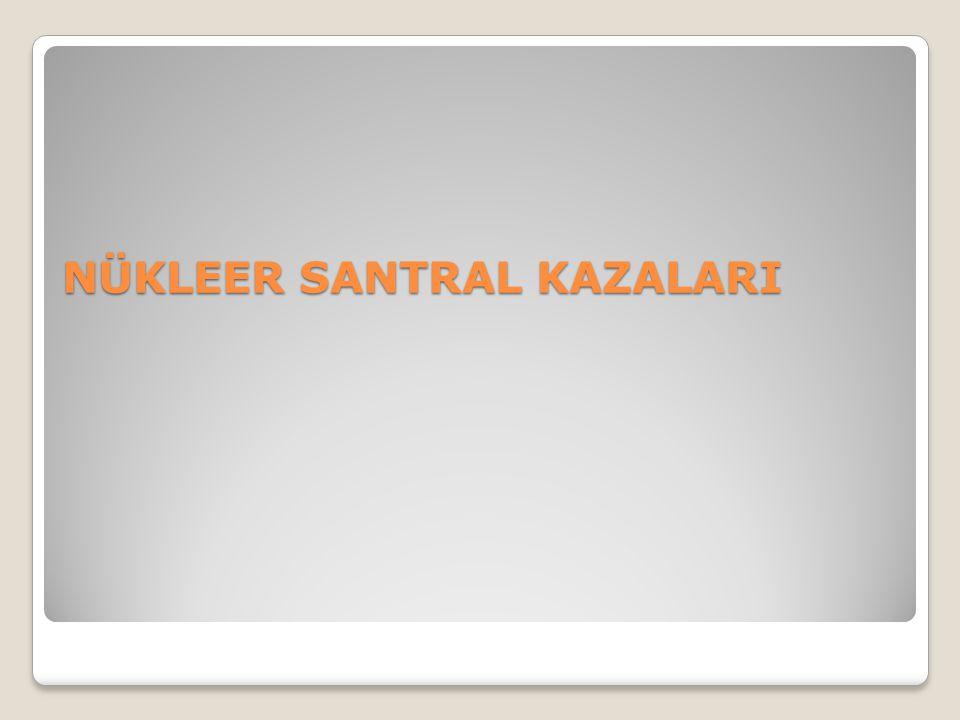 NÜKLEER SANTRAL KAZALARI