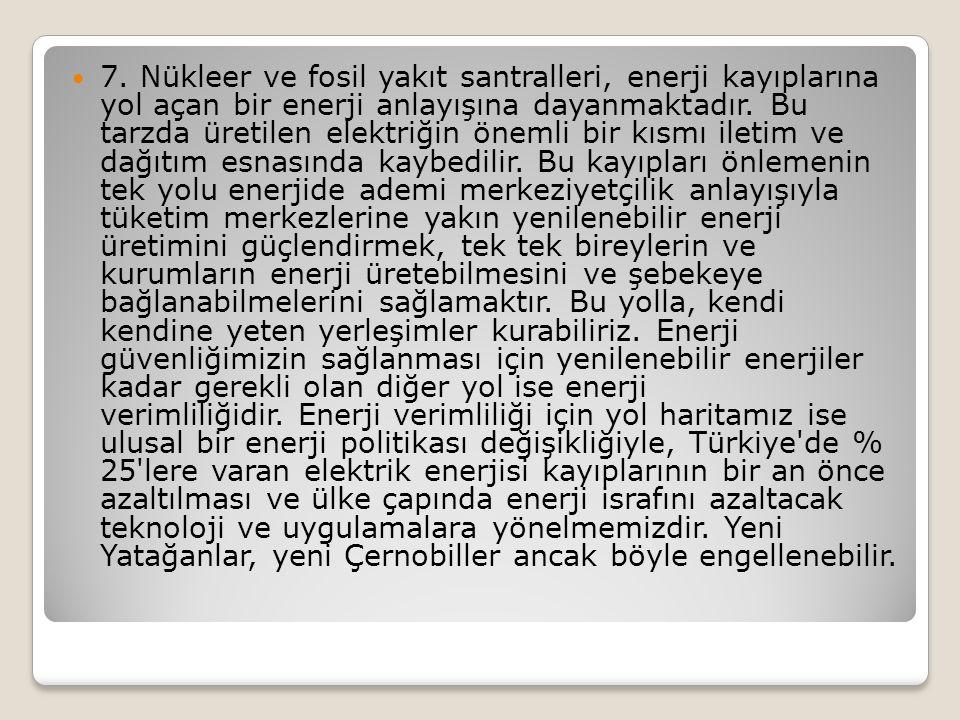 7. Nükleer ve fosil yakıt santralleri, enerji kayıplarına yol açan bir enerji anlayışına dayanmaktadır. Bu tarzda üretilen elektriğin önemli bir kısmı