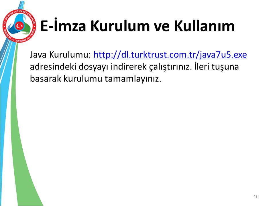 E-İmza Kurulum ve Kullanım Java Kurulumu: http://dl.turktrust.com.tr/java7u5.exe adresindeki dosyayı indirerek çalıştırınız. İleri tuşuna basarak kuru