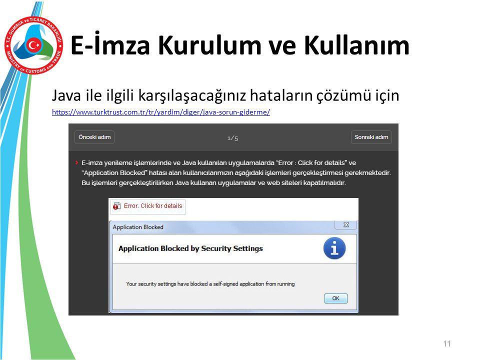 E-İmza Kurulum ve Kullanım Java ile ilgili karşılaşacağınız hataların çözümü için https://www.turktrust.com.tr/tr/yardim/diger/java-sorun-giderme/ 11