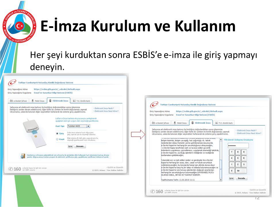 E-İmza Kurulum ve Kullanım Her şeyi kurduktan sonra ESBİS'e e-imza ile giriş yapmayı deneyin. 12