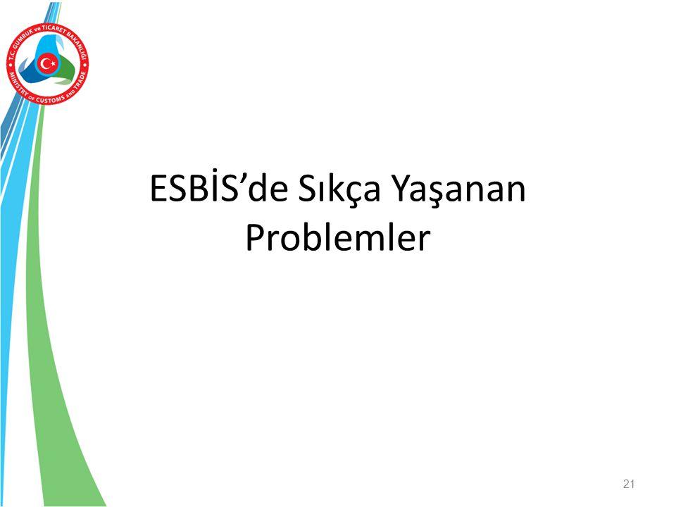 ESBİS'de Sıkça Yaşanan Problemler 21