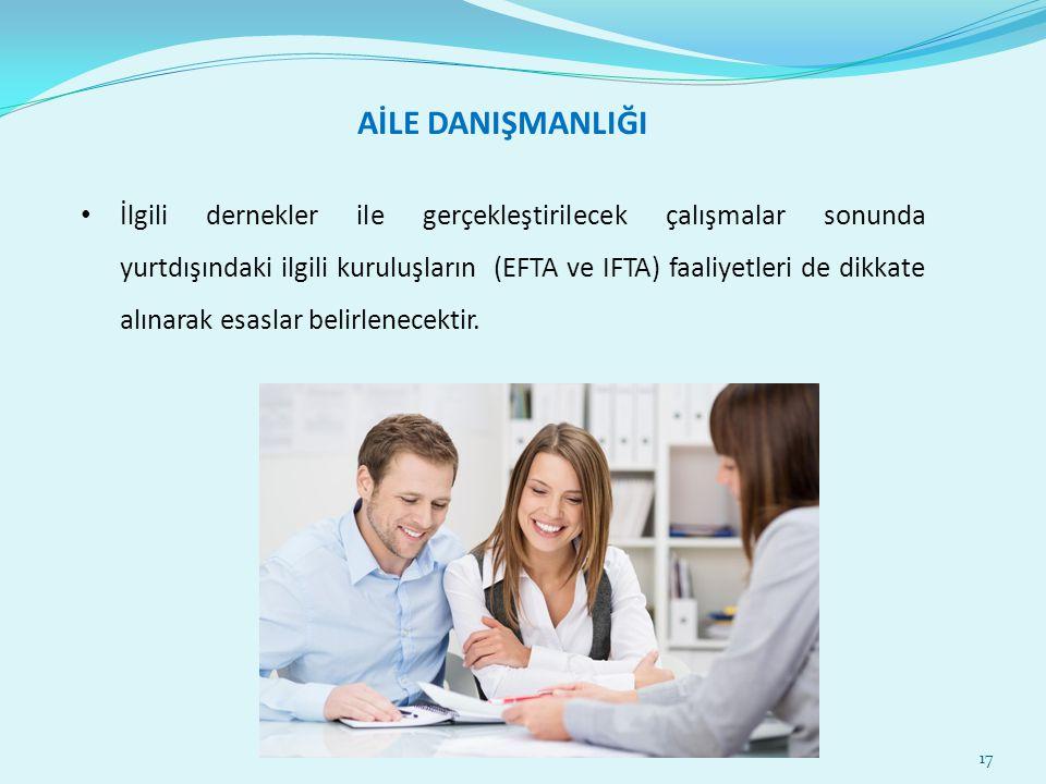 17 AİLE DANIŞMANLIĞI İlgili dernekler ile gerçekleştirilecek çalışmalar sonunda yurtdışındaki ilgili kuruluşların (EFTA ve IFTA) faaliyetleri de dikka
