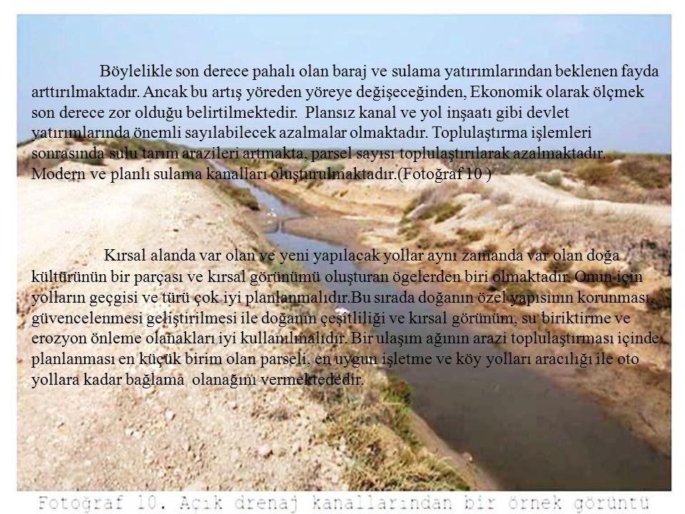  Böylelikle son derece pahalı olan baraj ve sulama yatırımlarından beklenen fayda arttırılmaktadır. Ancak bu artış yöreden yöreye değişeceğinden, Eko