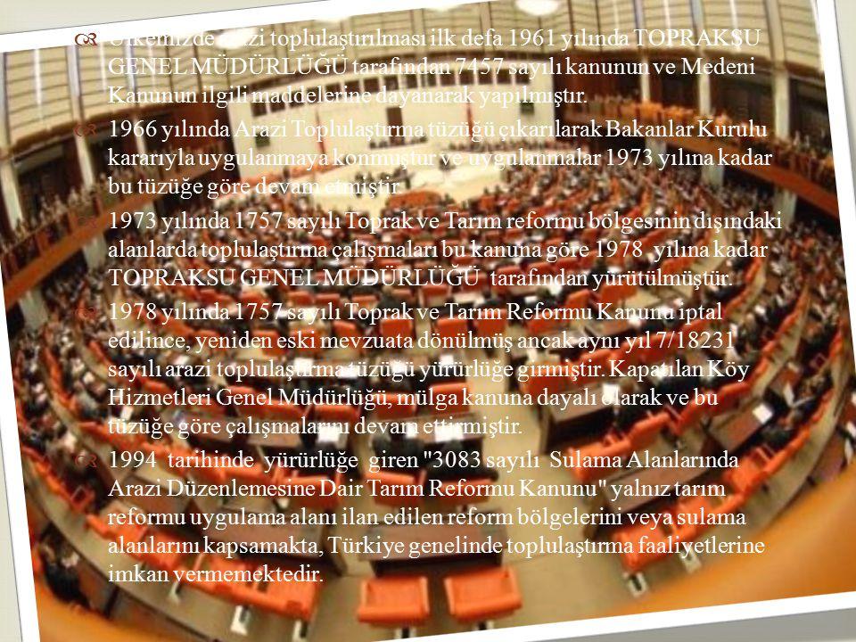   Ülkemizde arazi toplulaştırılması ilk defa 1961 yılında TOPRAKSU GENEL MÜDÜRLÜĞÜ tarafından 7457 sayılı kanunun ve Medeni Kanunun ilgili maddeleri