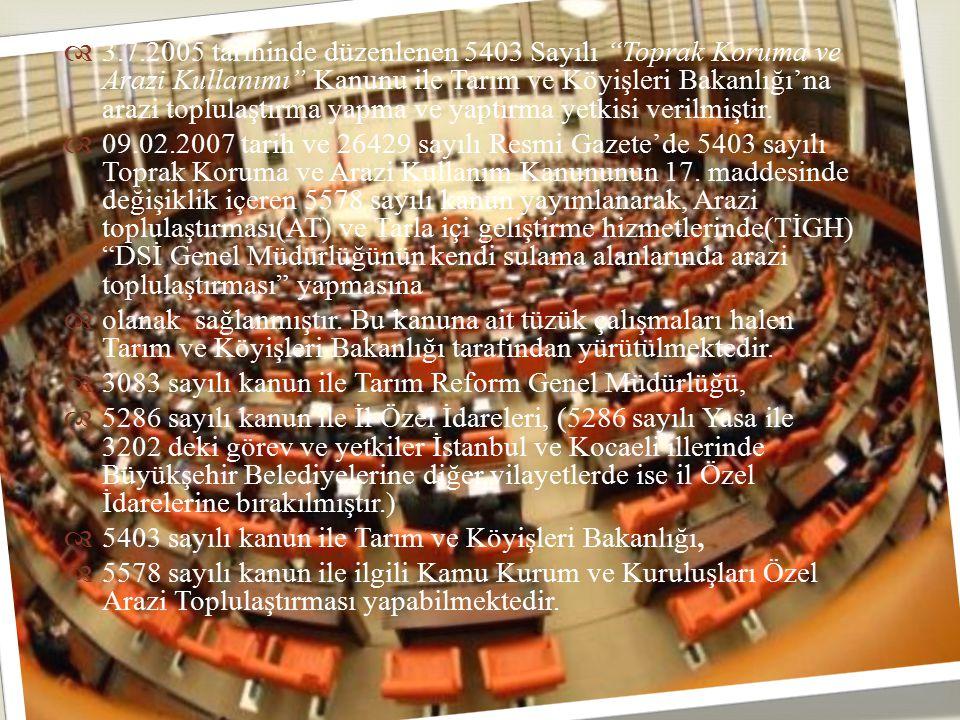 """  3.7.2005 tarihinde düzenlenen 5403 Sayılı """"Toprak Koruma ve Arazi Kullanımı"""" Kanunu ile Tarım ve Köyişleri Bakanlığı'na arazi toplulaştırma yapma"""