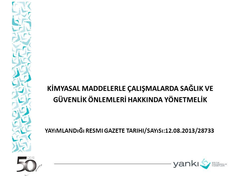 YAYıMLANDıĞı RESMI GAZETE TARIHI/SAYıSı:12.08.2013/28733 KİMYASAL MADDELERLE ÇALIŞMALARDA SAĞLIK VE GÜVENLİK ÖNLEMLERİ HAKKINDA YÖNETMELİK
