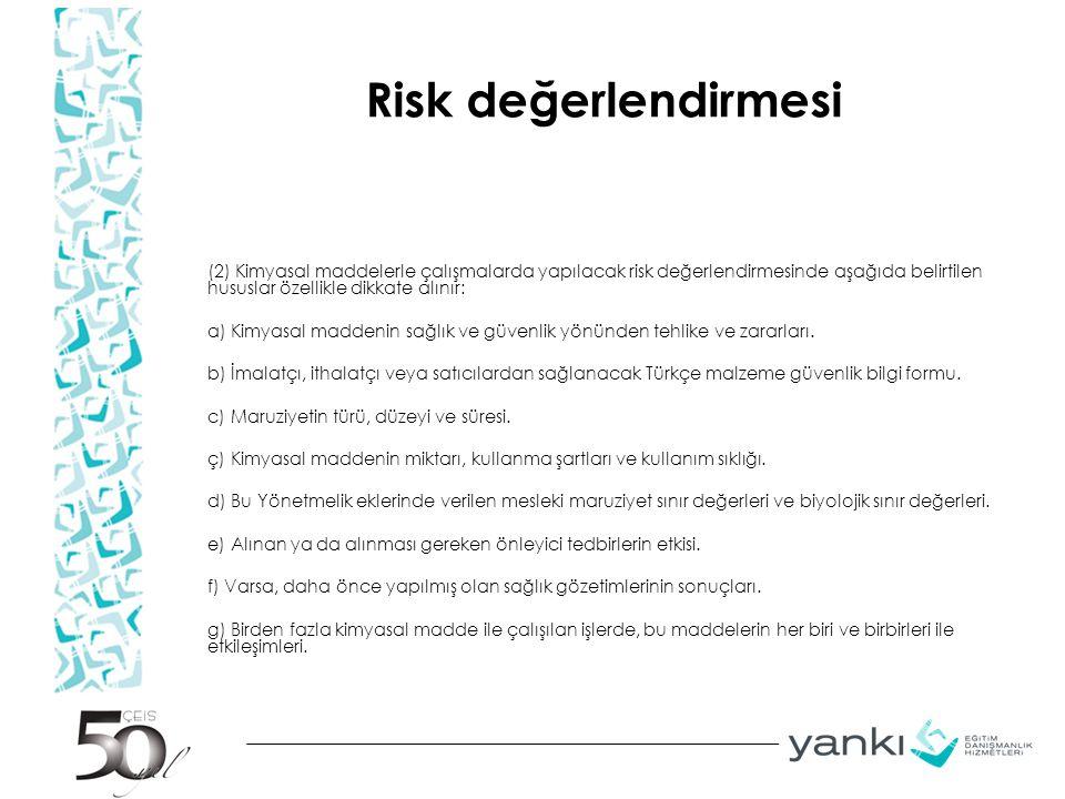Risk değerlendirmesi (2) Kimyasal maddelerle çalışmalarda yapılacak risk değerlendirmesinde aşağıda belirtilen hususlar özellikle dikkate alınır: a) Kimyasal maddenin sağlık ve güvenlik yönünden tehlike ve zararları.