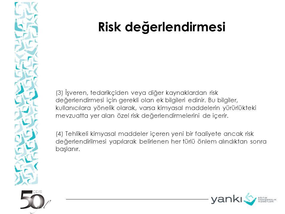 Risk değerlendirmesi (3) İşveren, tedarikçiden veya diğer kaynaklardan risk değerlendirmesi için gerekli olan ek bilgileri edinir. Bu bilgiler, kullan