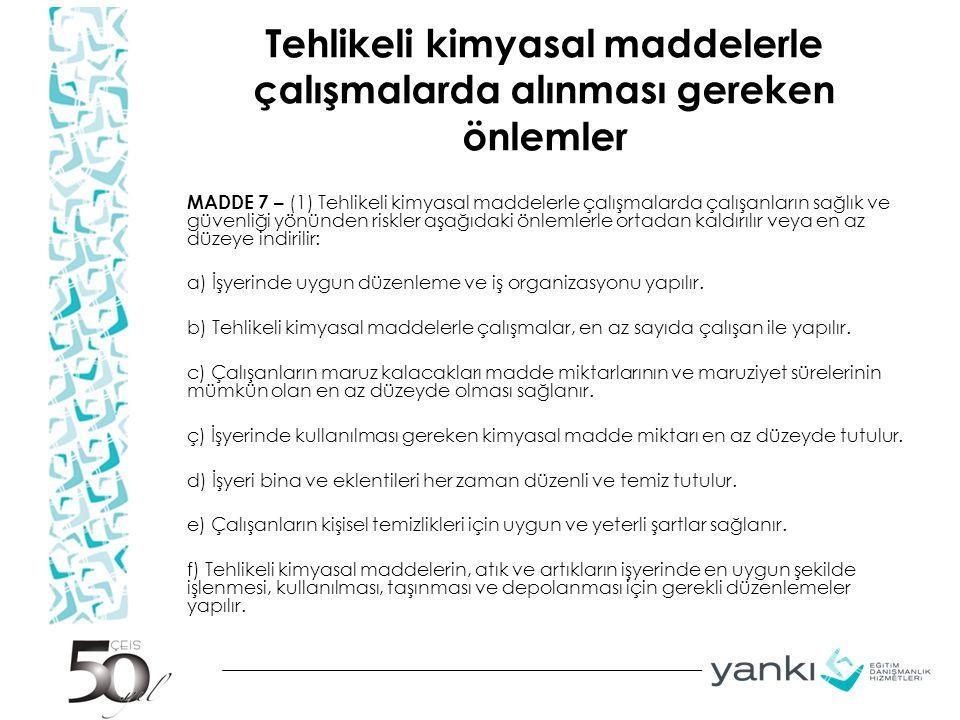 Tehlikeli kimyasal maddelerle çalışmalarda alınması gereken önlemler MADDE 7 – (1) Tehlikeli kimyasal maddelerle çalışmalarda çalışanların sağlık ve g