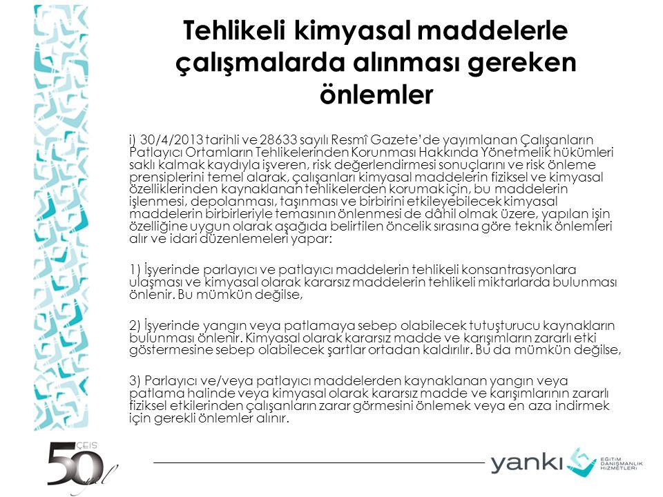 Tehlikeli kimyasal maddelerle çalışmalarda alınması gereken önlemler i) 30/4/2013 tarihli ve 28633 sayılı Resmî Gazete'de yayımlanan Çalışanların Patl