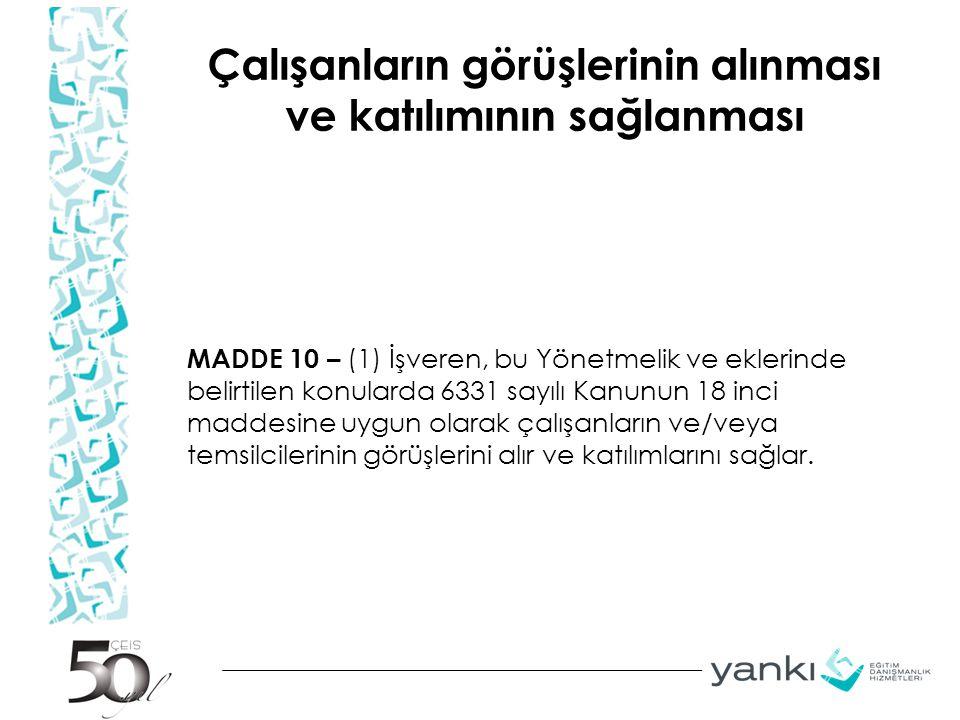 Çalışanların görüşlerinin alınması ve katılımının sağlanması MADDE 10 – (1) İşveren, bu Yönetmelik ve eklerinde belirtilen konularda 6331 sayılı Kanun