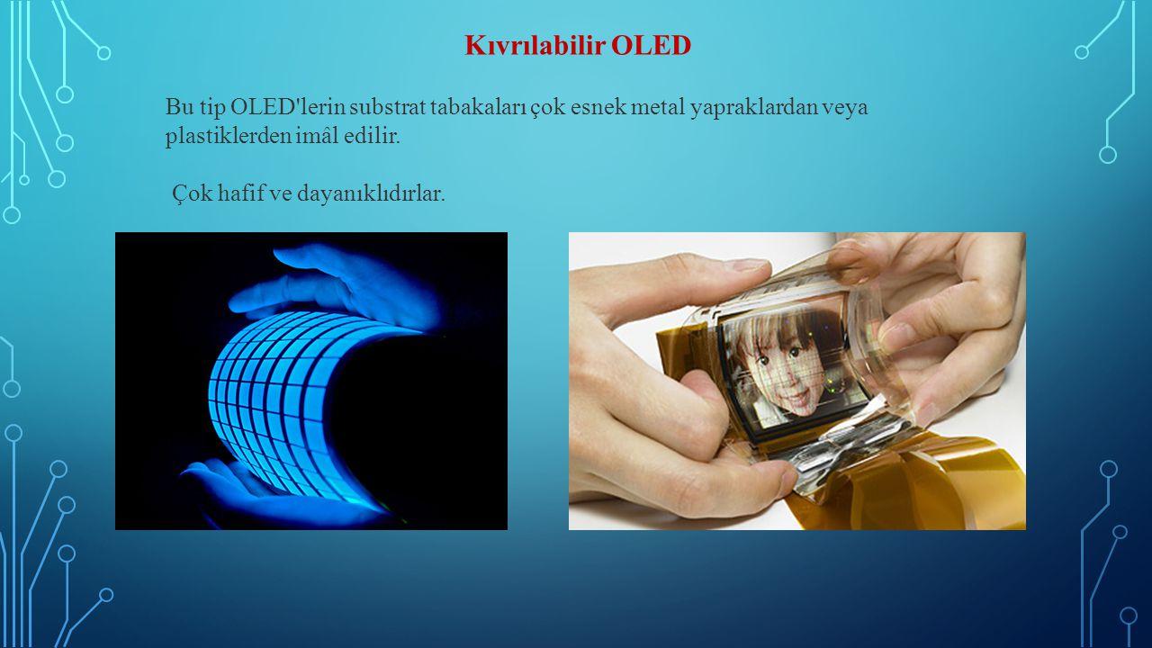 Kıvrılabilir OLED Bu tip OLED'lerin substrat tabakaları çok esnek metal yapraklardan veya plastiklerden imâl edilir. Çok hafif ve dayanıklıdırlar.