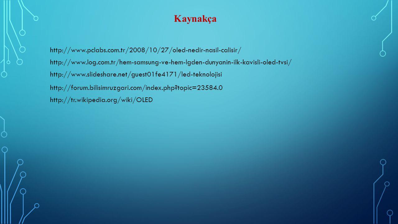 Kaynakça http://www.pclabs.com.tr/2008/10/27/oled-nedir-nasil-calisir/ http://www.log.com.tr/hem-samsung-ve-hem-lgden-dunyanin-ilk-kavisli-oled-tvsi/