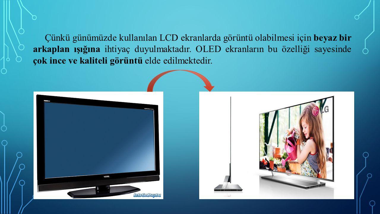 Çünkü günümüzde kullanılan LCD ekranlarda görüntü olabilmesi için beyaz bir arkaplan ışığına ihtiyaç duyulmaktadır. OLED ekranların bu özelliği sayesi