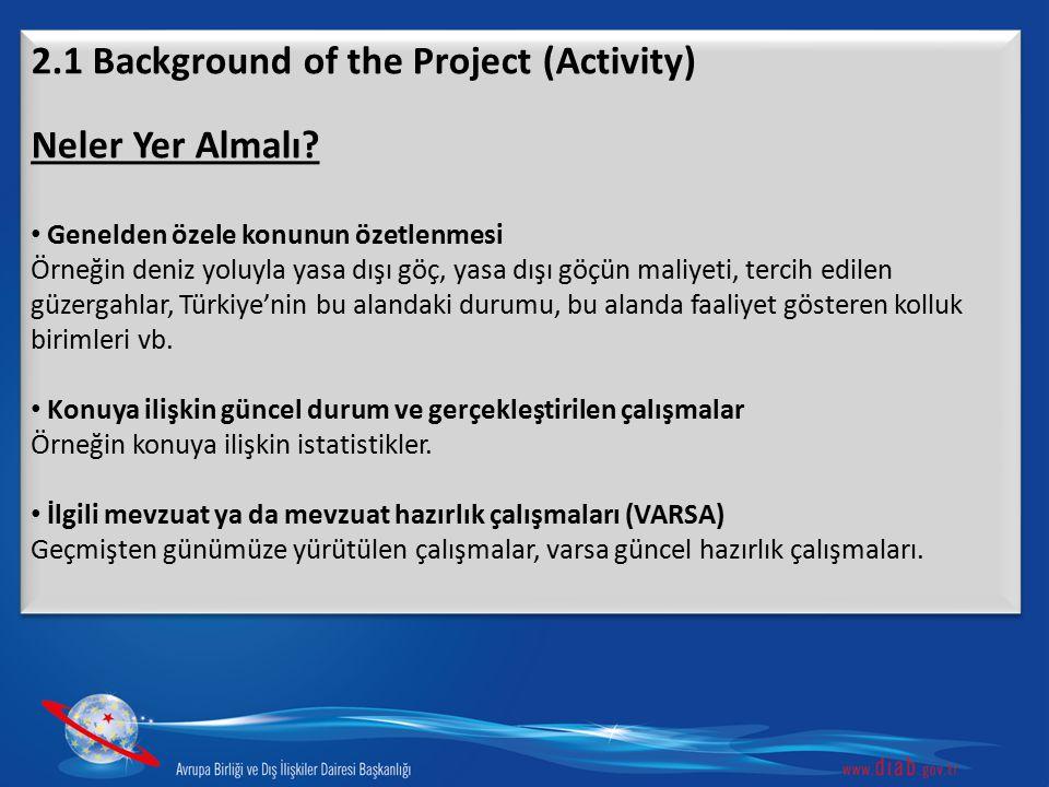 2.1 Background of the Project (Activity) Neler Yer Almalı? Genelden özele konunun özetlenmesi Örneğin deniz yoluyla yasa dışı göç, yasa dışı göçün mal