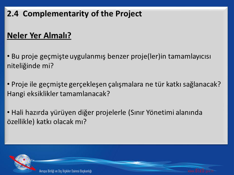2.4 Complementarity of the Project Neler Yer Almalı? Bu proje geçmişte uygulanmış benzer proje(ler)in tamamlayıcısı niteliğinde mi? Proje ile geçmişte