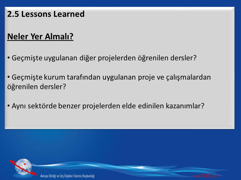 2.5 Lessons Learned Neler Yer Almalı? Geçmişte uygulanan diğer projelerden öğrenilen dersler? Geçmişte kurum tarafından uygulanan proje ve çalışmalard