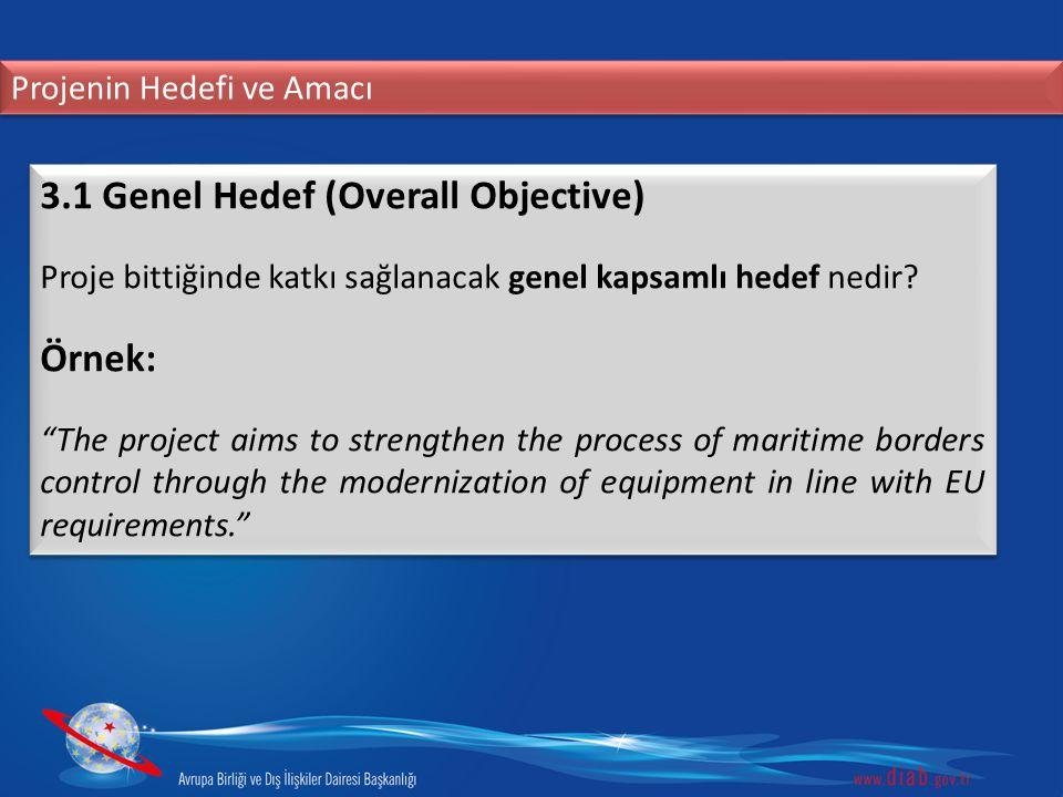 """Projenin Hedefi ve Amacı 3.1 Genel Hedef (Overall Objective) Proje bittiğinde katkı sağlanacak genel kapsamlı hedef nedir? Örnek: """"The project aims to"""