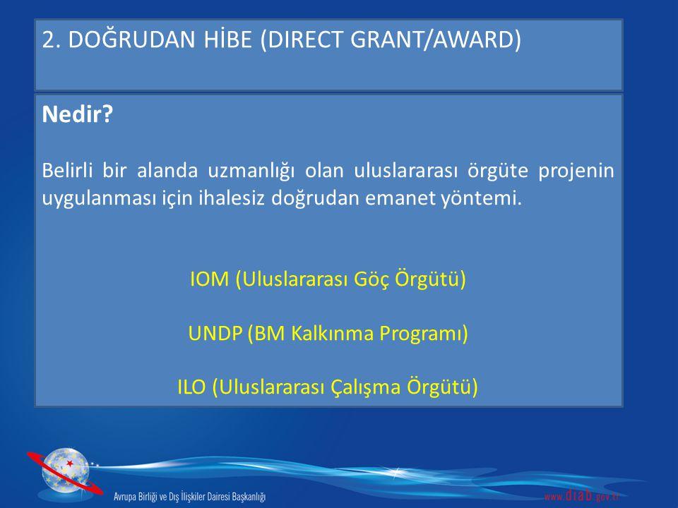 2. DOĞRUDAN HİBE (DIRECT GRANT/AWARD) Nedir? Belirli bir alanda uzmanlığı olan uluslararası örgüte projenin uygulanması için ihalesiz doğrudan emanet