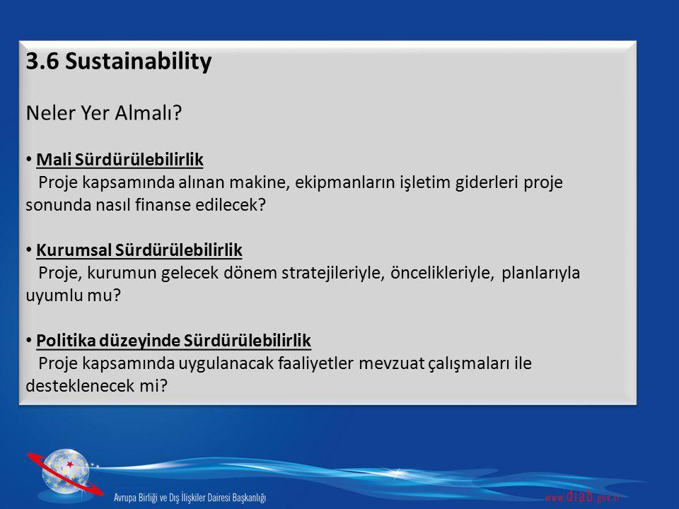 3.6 Sustainability Neler Yer Almalı? Mali Sürdürülebilirlik Proje kapsamında alınan makine, ekipmanların işletim giderleri proje sonunda nasıl finanse