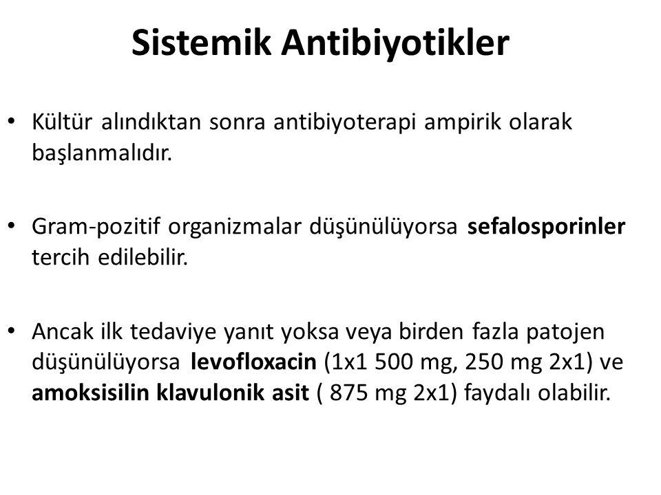 Sistemik Antibiyotikler Kültür alındıktan sonra antibiyoterapi ampirik olarak başlanmalıdır.