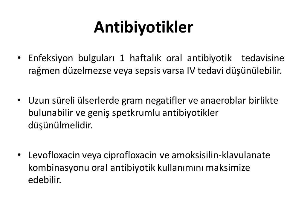 Antibiyotikler Enfeksiyon bulguları 1 haftalık oral antibiyotik tedavisine rağmen düzelmezse veya sepsis varsa IV tedavi düşünülebilir.