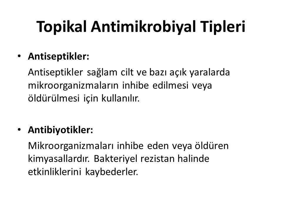 Topikal Antimikrobiyal Tipleri Antiseptikler: Antiseptikler sağlam cilt ve bazı açık yaralarda mikroorganizmaların inhibe edilmesi veya öldürülmesi için kullanılır.