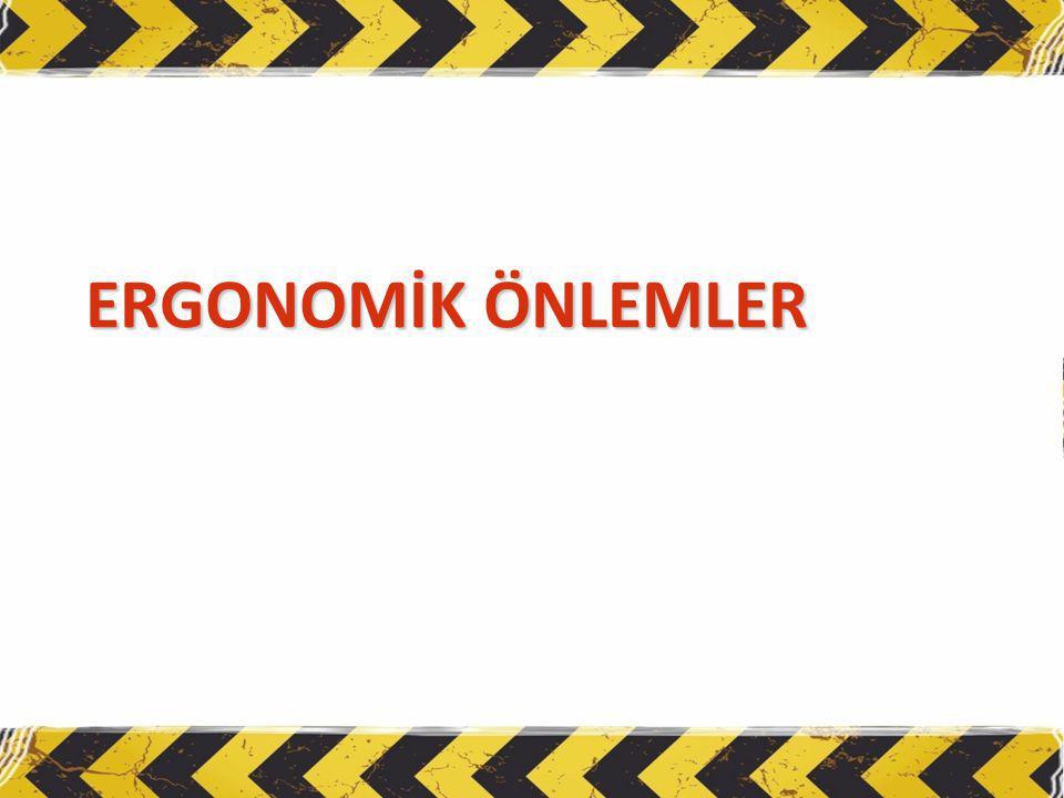 ERGONOMİK ÖNLEMLER