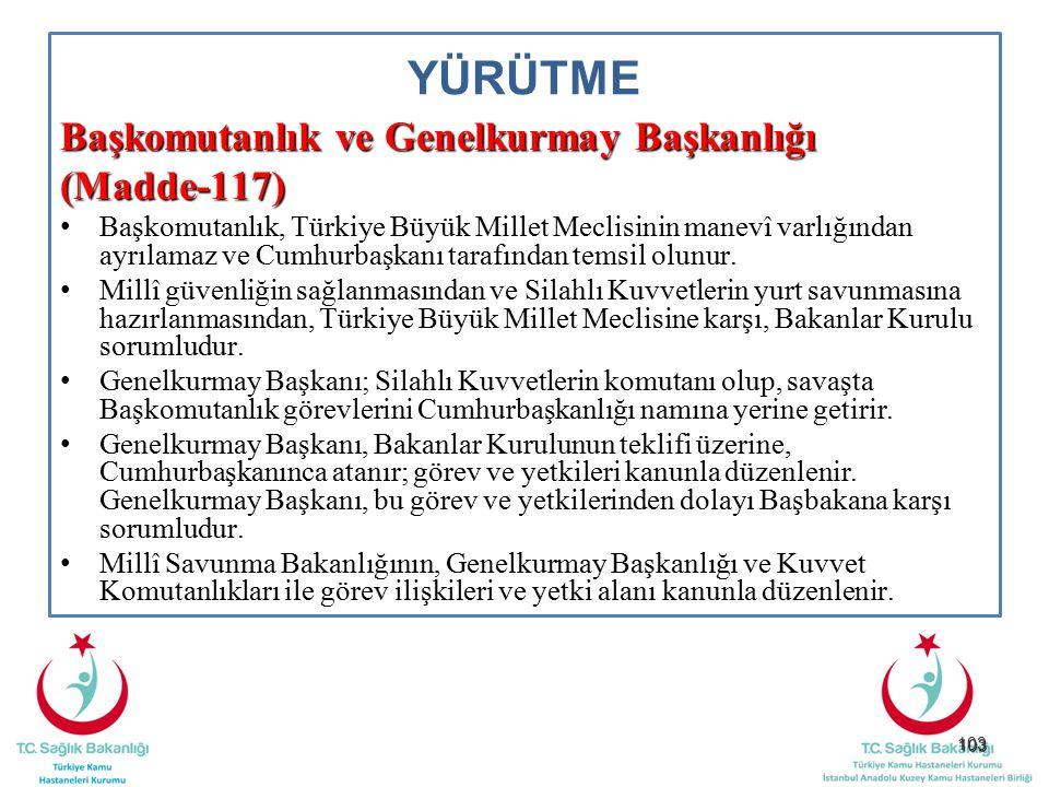 103 YÜRÜTME Başkomutanlık ve Genelkurmay Başkanlığı (Madde-117) Başkomutanlık, Türkiye Büyük Millet Meclisinin manevî varlığından ayrılamaz ve Cumhurb