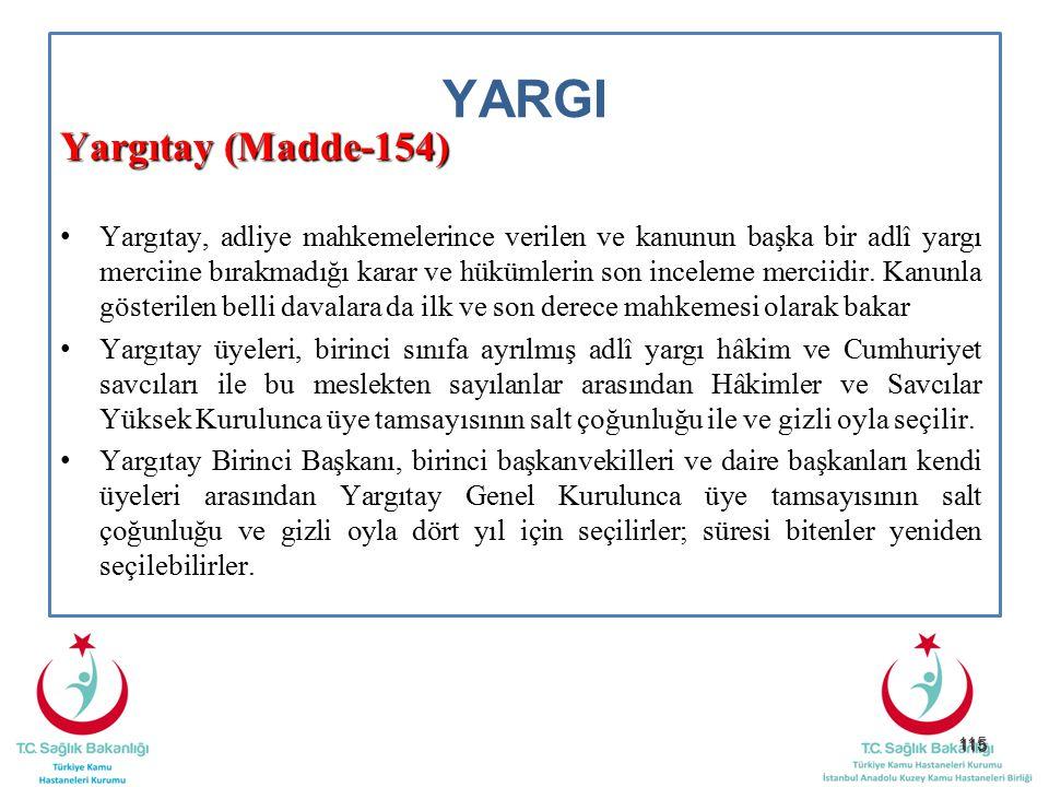 115 YARGI Yargıtay (Madde-154) Yargıtay, adliye mahkemelerince verilen ve kanunun başka bir adlî yargı merciine bırakmadığı karar ve hükümlerin son in