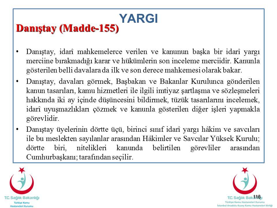 116 YARGI Danıştay (Madde-155) Danıştay, idarî mahkemelerce verilen ve kanunun başka bir idarî yargı merciine bırakmadığı karar ve hükümlerin son ince