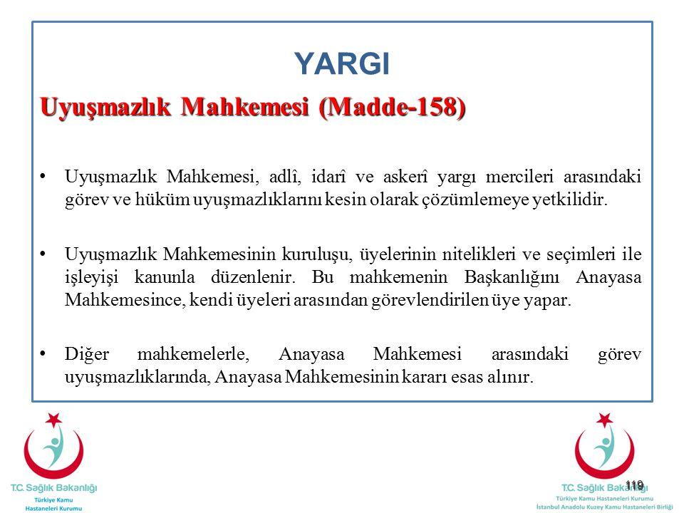 119 YARGI Uyuşmazlık Mahkemesi (Madde-158) Uyuşmazlık Mahkemesi, adlî, idarî ve askerî yargı mercileri arasındaki görev ve hüküm uyuşmazlıklarını kesi
