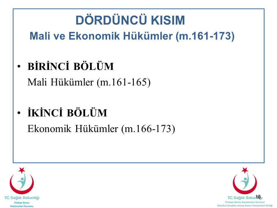 16 DÖRDÜNCÜ KISIM Mali ve Ekonomik Hükümler (m.161-173) BİRİNCİ BÖLÜM Mali Hükümler (m.161-165) İKİNCİ BÖLÜM Ekonomik Hükümler (m.166-173)